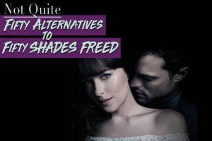 NOT QUITE FIFTY ALTERNATIVES TO FIFTY SHADES FREED